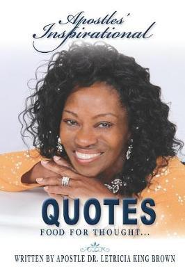 Apostles' Inspirational Quotes by Apostle Letricia King Brown