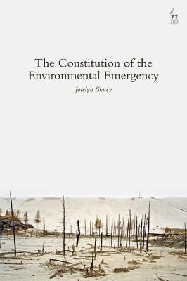 The Constitution of the Environmental Emergency by Jocelyn Stacey