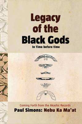 Legacy of the Black Gods in Time Before Time, Coming Forth from the Akashic Records by Paul Simons image