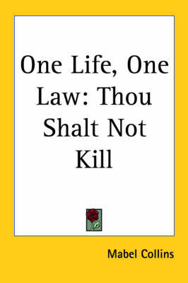 One Life, One Law: Thou Shalt Not Kill by Mabel Collins
