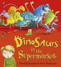 Dinosaurs in the Supermarket by Timothy Knapman