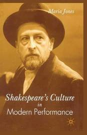Shakespeare's Culture in Modern Performance by M Jones