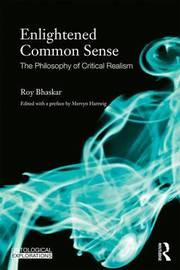 Enlightened Common Sense by Roy Bhaskar