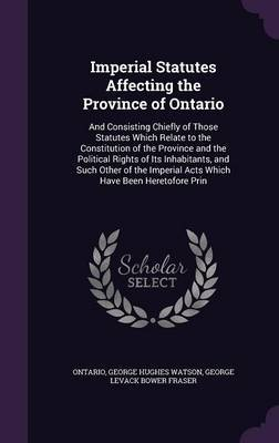 Imperial Statutes Affecting the Province of Ontario by . Ontario