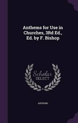 Anthems for Use in Churches, 3rd Ed., Ed. by F. Bishop by Anthems image