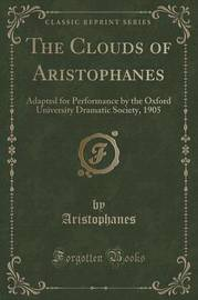 The Clouds of Aristophanes by Aristophanes Aristophanes