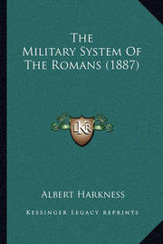 The Military System of the Romans (1887) by Albert Harkness