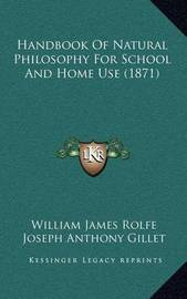 Handbook of Natural Philosophy for School and Home Use (1871) by William James Rolfe