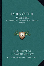 Lands of the Moslem: A Narrative of Oriental Travel (1851) by El-Mukattem