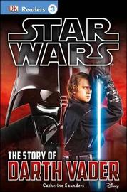 DK Readers L3: Star Wars: The Story of Darth Vader by Catherine Saunders