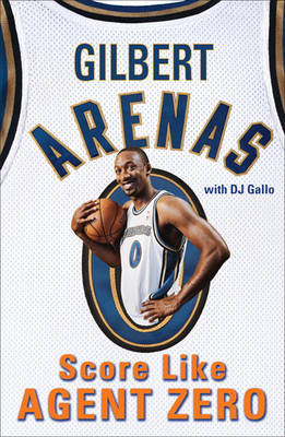 Score Like Agent Zero by Gilbert Arenas
