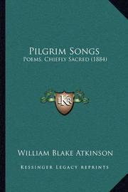 Pilgrim Songs: Poems, Chiefly Sacred (1884) by William Blake Atkinson image