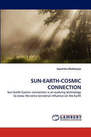 Sun-Earth-Cosmic Connection by Saumitra Mukherjee