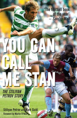 You Can Call Me StanThe Stiliyan Petrov Story by Stilian Petrov