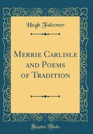 Merrie Carlisle and Poems of Tradition (Classic Reprint) by Hugh Falconer image