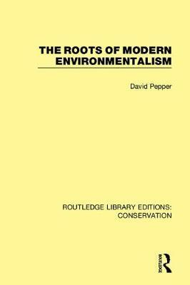 The Roots of Modern Environmentalism by David Pepper