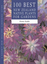 100 Best NZ Native Plants for Gardens by Fiona Eadie