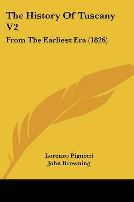 The History of Tuscany V2: From the Earliest Era (1826) by Lorenzo Pignotti image