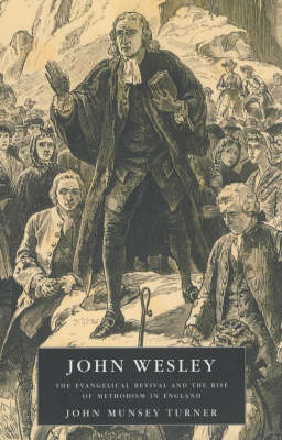 John Wesley: The Evangelical Revival and the Rise of Methodism in England by John Munsey Turner