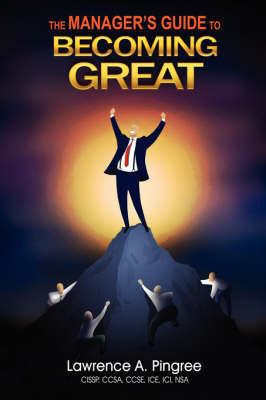 The Manager's Guide to Becoming Great by Lawrence Pingree