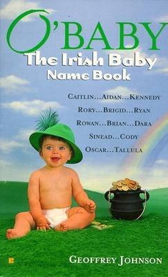 O'Baby: the Irish Baby Name Book by Geoffrey Johnson
