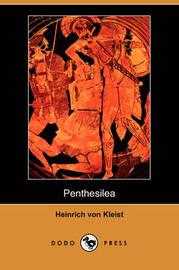 Penthesilea (Dodo Press) by Heinrich Von Kleist