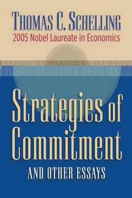 Strategies of Commitment and Other Essays by Thomas C. Schelling