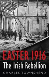 Easter 1916: The Irish Rebellion by Charles Townshend image