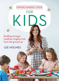 Supercharged Food for Kids by Lee Holmes
