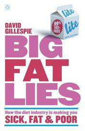 Big Fat Lies: How The Diet Industry Is Making You Sick, Fat& Poor by David Gillespie