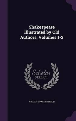 Shakespeare Illustrated by Old Authors, Volumes 1-2 by William Lowes Rushton image