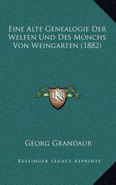 Eine Alte Genealogie Der Welfen Und Des Monchs Von Weingarten (1882) by Georg Grandaur
