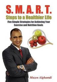 S. M. A. R. T. Steps to a Healthier Life by Mazen Alghamdi