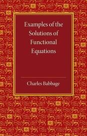 Examples of the Solutions of Functional Equations by Charles Babbage