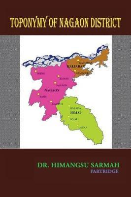 Toponymy of Nagaon District by Dr Himangsu Sarmah