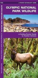 Olympic National Park Wildlife: An Introduction to Familiar Species by Senior Consultant James Kavanagh (Senior Consultant, Oxera Oxera Oxera)
