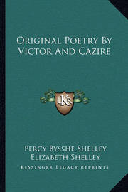 Original Poetry by Victor and Cazire by Elizabeth Shelley