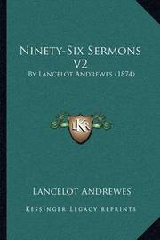 Ninety-Six Sermons V2: By Lancelot Andrewes (1874) by Lancelot Andrewes image