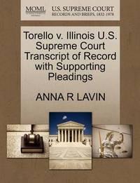 Torello V. Illinois U.S. Supreme Court Transcript of Record with Supporting Pleadings by Anna R Lavin