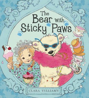 The Bear with Sticky Paws: The Bear With Sticky Paws by Clara Vulliamy