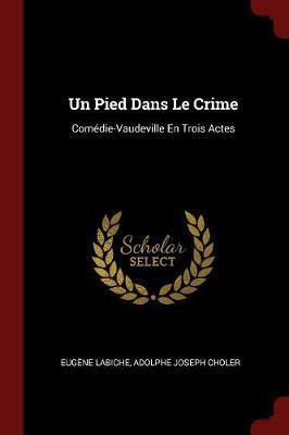 Un Pied Dans Le Crime by Eugene Labiche