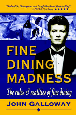 Fine Dining Madness: The Rules & Realities of Fine Dining by John Galloway, Jr (Education Consultant, UK Advisory Teacher for ICT/SEN and Inclusion in the London Borough of Tower Hamlets CEO of Community Housing image
