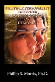 Multiple Personality Disorder, Psychological or Demonic? by Phillip Spencer Morris image