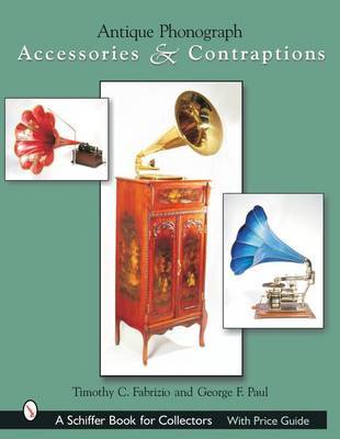 Antique Phonograph Accessories and Contraptions by Timothy,C Fabrizio