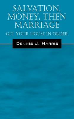 Salvation, Money, Then Marriage by Dennis J Harris