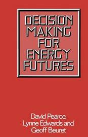 Decision Making for Energy Futures by D.W. Pearce