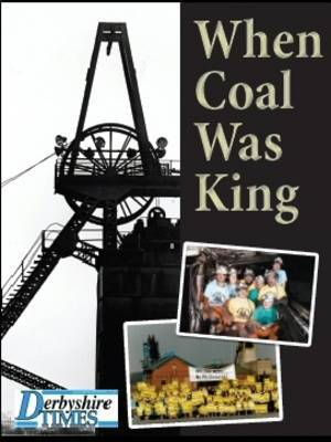When Coal Was King by Derbyshire Times image