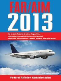 Federal Aviation Regulations / Aeronautical Information Manual 2011 (FAR/AIM) by Federal Aviation Administration (Faa)