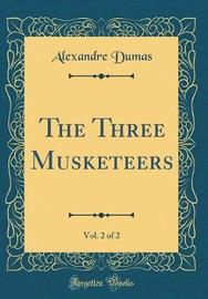 The Three Musketeers, Vol. 2 of 2 (Classic Reprint) by Alexandre Dumas image