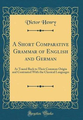 A Short Comparative Grammar of English and German by Victor Henry image